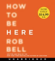 How to Be Here: A Guide to Creating a Life Worth Living