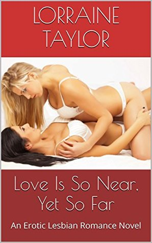Love Is So Near, Yet So Far: An Erotic Lesbian Romance Novel