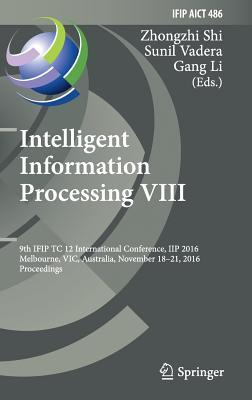 Intelligent Information Processing VIII: 9th Ifip Tc 12 International Conference, Iip 2016, Melbourne, Vic, Australia, November 18-21, 2016, Proceedings