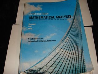 Introductory Mathematical Analysis for Business, Economics, and the Life and Social Sciences (Custom Edition University of California, Santa Cruz Ucsc)