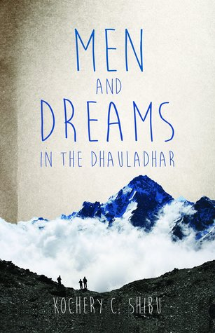 Men and Dreams in the Dhauladhar by Kochery C  Shibu