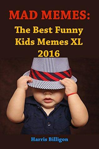 MAD MEMES: The Best Funny Kids Memes XL 2016: Ultimate Handbook. Jokes for Kids