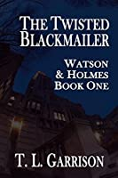 The Twisted Blackmailer (Watson and Holmes Book 1)