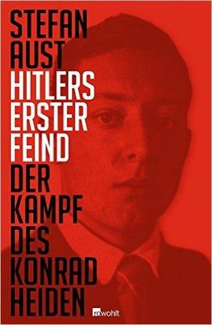 Hitlers erster Feind: Der Kampf des Konrad Heiden