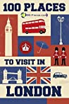 100 Places To Visit In London