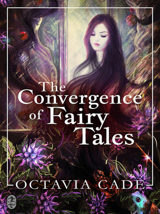 The Convergence of Fairy Tales by Octavia Cade