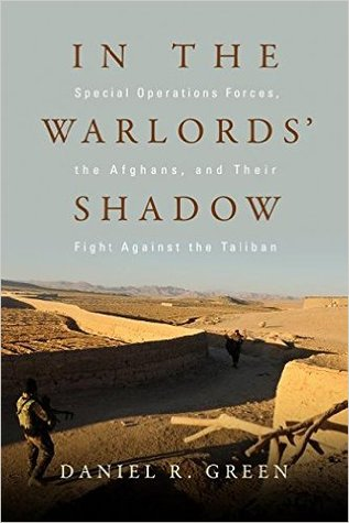 In the Warlords' Shadow: Special Operations Forces, the Afghans, and Their Fight Against the Taliban
