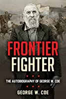 Frontier Fighter: The Autobiography of George W. Coe