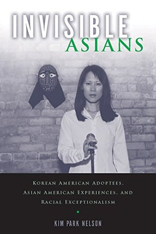 Invisible Asians: Korean American Adoptees, Asian American Experiences, and Racial Exceptionalism (Asian American Studies Today)
