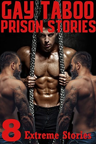 Gay Taboo Prison Stories: 8 Gay Romance Short Stories of Hardcore, and Painful Pleasures! Alex Clayton