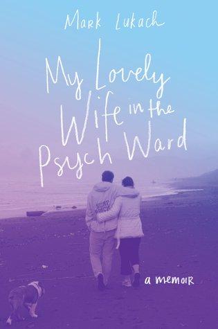 My Lovely Wife in the Psych Ward by Mark Lukach