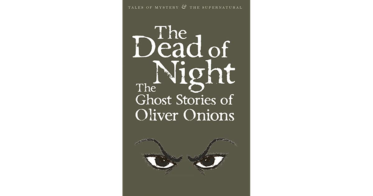 The Dead Of Night The Ghost Stories Of Oliver Onions By Oliver Onions