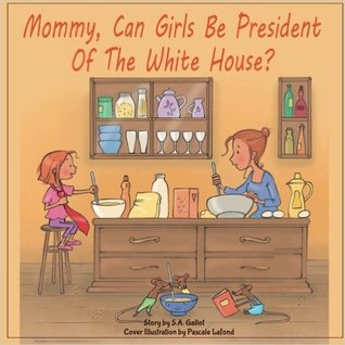 Mommy, Can Girls Be President Of The White House?