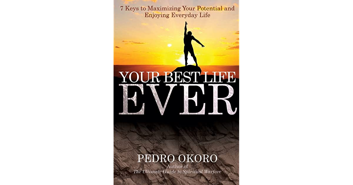Download Your Best Life Ever 7 Keys To Maximizing Your Potential And Enjoying Everyday Life By Pedro Okoro