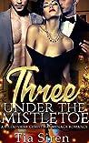 Three Under the Mistletoe by Tia Siren
