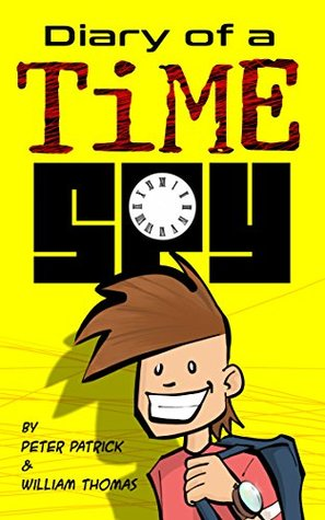 Diary of a Time Spy (An hilarious adventure for children aged 9-12) (Diary of a Sixth Grade Time Spy)