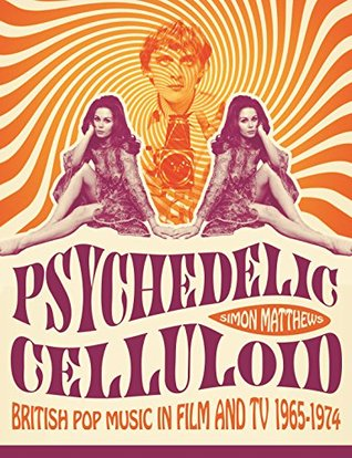 Psychedelic Celluloid: British Pop Music in Film & TV 1965 - 1974