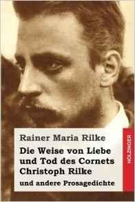 Die Weise Von Liebe Und Tod Des Cornets Christoph Rilke: Und Andere Prosagedichte