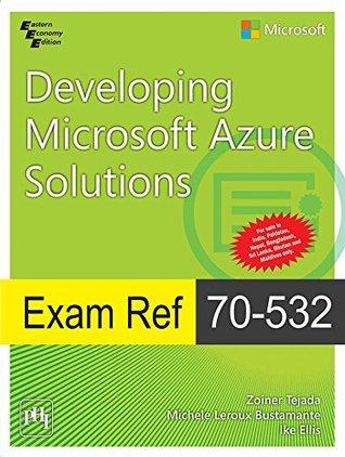 Exam Ref 70-532: Developing Microsoft Azure Solutions Tejada Zoiner
