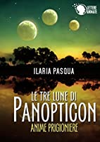 Le tre lune di Panopticon - Anime Prigioniere