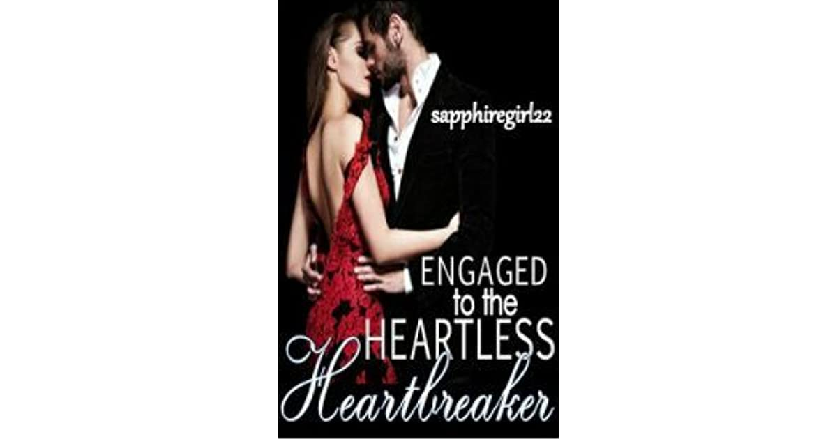Engaged to the Heartless Heartbreaker by sapphiregirl22