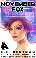 November Fox, #1. Following Joy - A Metaphysical Visionary Fable
