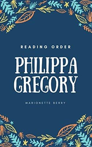 PHILIPPA GREGORY READING ORDER: WIDEACRE BOOKS, PRINCESS FLORIZELLA CHILDREN'S BOOKS, EARTHLY JOYS BOOKS, BOLEYN BOOKS, COUSIN'S WAR BOOKS, DARKNESS BOOKS BY PHILIPPA GREGORY