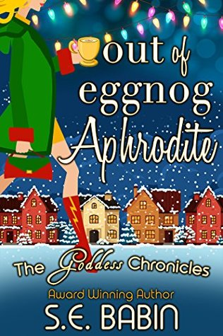 Out of Eggnog Aphrodite - A Between the Chronicles Novella (The Goddess Chronicles #3.6)