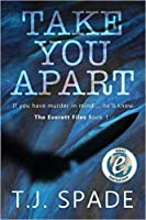 Take You Apart (The Everett Files #1)