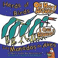 Herds of Birds, Oh How Absurd!: Las Manadas de Aves, Que Absurdo! (So Big & Little Bit AdventuresTM)