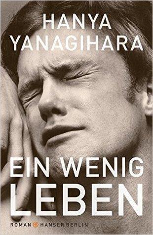 Ein wenig Leben by Hanya Yanagihara