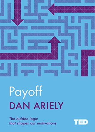 """Payoff: The Hidden Logic That Shapes Our Motivations"""