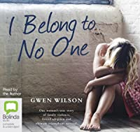 I Belong to No One: One woman's true story of family violence, forced adoption and ultimate triumphant survival
