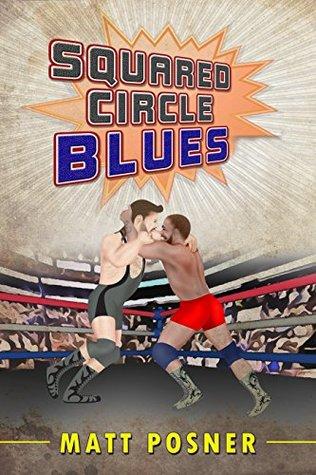 Squared Circle Blues: A Novel of Professional Wrestling