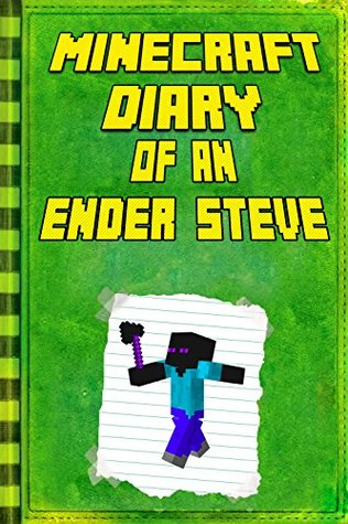 Minecraft: Diary of an Ender Steve: Extraordinary Masterpiece from Famous Minecraft Children's Books (Minecraft Books)