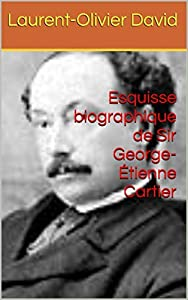 Esquisse biographique de Sir George-Étienne Cartier