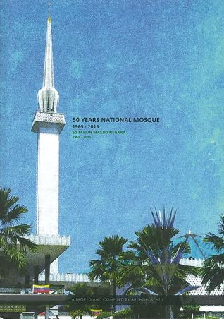 50 Years National Mosque by Ar. Azim A. Aziz