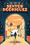 The Tale of Senyor Rodriguez by Lou Gilmond