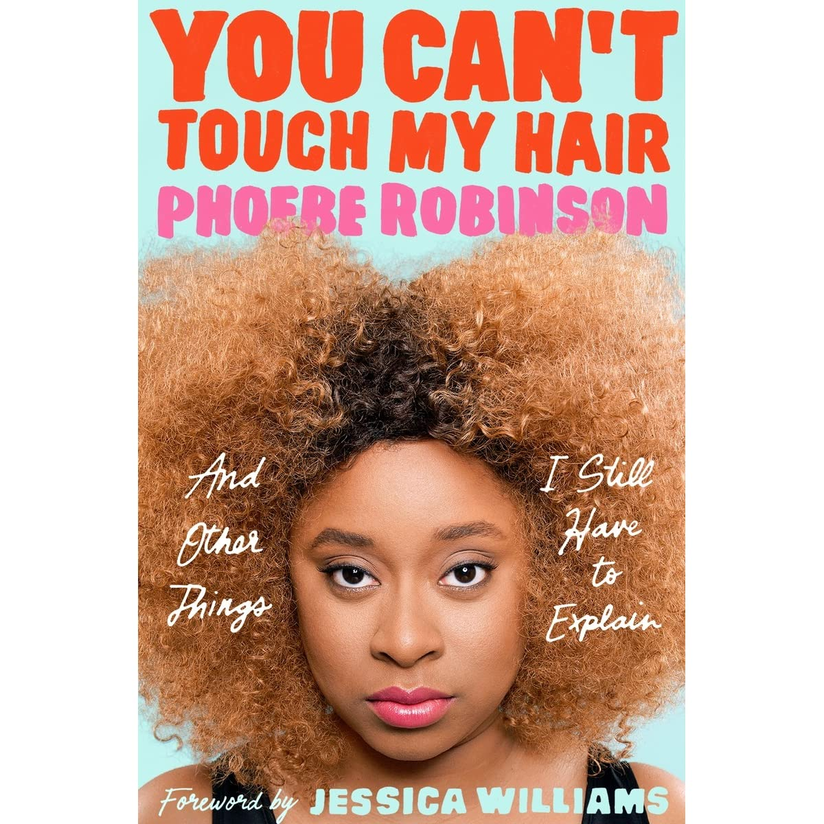 eb30bcf404735 You Can t Touch My Hair  And Other Things I Still Have to Explain by ...