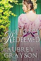 Legacy Redeemed (Redeemed, Restored, Reclaimed Book 1)