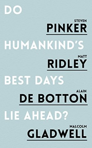 Do Humankind's Best Days Lie Ahead by Steven Pinker