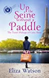 Up the Seine Without a Paddle (The Travel Mishaps of Caity Shaw, #2)