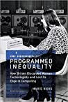 Programmed Inequality: How Britain Discarded Women Technologists and Lost Its Edge in Computing
