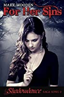 "For Her Sins: ""Shadowdance"" Saga, Song 2 (Shadowdance saga)"