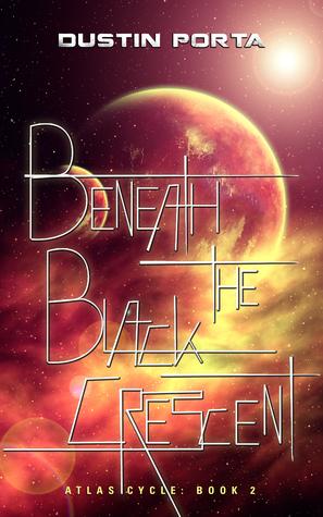 Beneath the Black Crescent (Atlas Cycle #2)