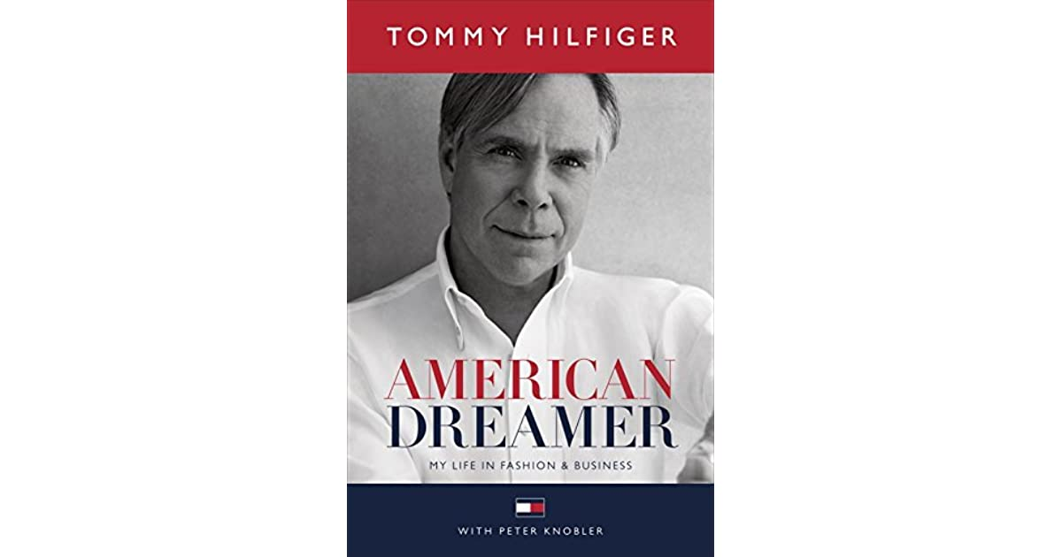 4e30bb718 American Dreamer: My Life in Fashion & Business by Tommy Hilfiger
