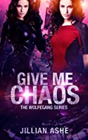 Give Me Chaos (Wolfegang, #5)