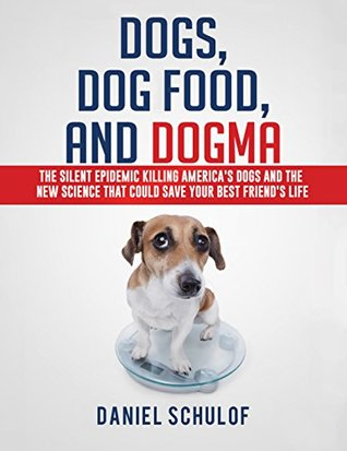 Dogs Dog Food And Dogma The Silent Epidemic Killing
