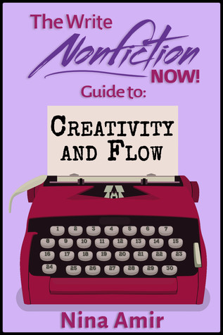 The Write Nonfiction NOW! Guide to Creativity and Flow