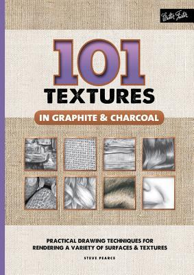 101 Textures in Graphite  Charcoal: Practical drawing techniques for rendering a variety of surfaces  textures